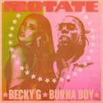 [Music] Becky G – Rotate ft. Burna Boy